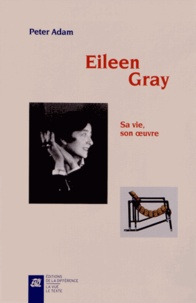 Peter Adam - Eileen Gray - Sa vie, son oeuvre.