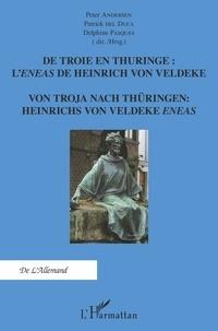 Peter Andersen et Patrick Del Duca - De Troie en Thuringe : l'Eneas de Heinrich von Veldeke.