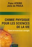 Peter Atkins et Julio de Paula - Chime physique pour les sciences de la vie - Cours et exercices corrigés.