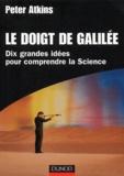 Peter Atkins - Le doigt de Galilée - Dix grandes idées pour comprendre la science.