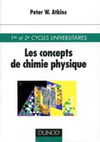 Peter Atkins - Les concepts de chimie physique.