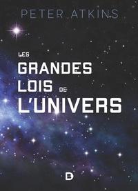 Peter Atkins - Les grandes lois de l'univers - Les origines des lois de la nature.
