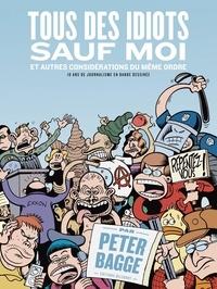 Peter Bagge - Tous des idiots sauf moi et autres considérations du même ordre - 10 ans de journalisme en bande dessinée.