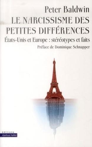 Peter Baldwin - Le narcissisme des petites différences - Etats-Unis et Europe : stéréotypes et faits.