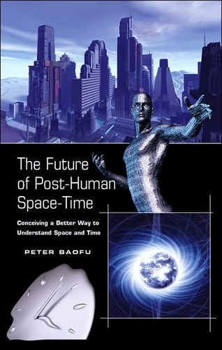 Peter Baofu - The Future of Post-Human Space-Time - Conceiving a Better Way to Understand Space and Time.