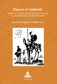 Peter Becker et Rüdiger von Krosigk - Figures of Authority - Contributions towards a Cultural History of Governance from the Seventeenth to the Twentieth Century.