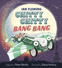Peter Bently et Steve Antony - Chitty Chitty Bang Bang - An illustrated children's classic.