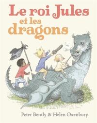 Peter Bently et Helen Oxenbury - Le roi Jules et les dragons.