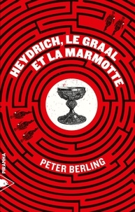 Peter Berling - Heydrich, le Graal et la marmotte.