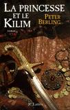 Peter Berling - La princesse et le kilim.