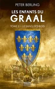 Peter Berling - Les enfants du Graal 2 : Les Enfants du Graal, T2 : Le Sang des rois.