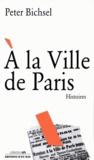 Peter Bichsel - A la Ville de Paris - Histoires.