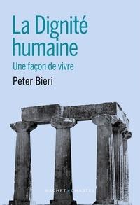 Peter Bieri - La dignité humaine - Une façon de vivre.