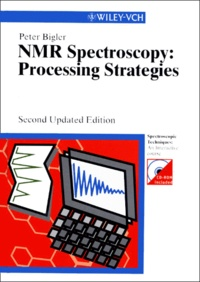NMR SPECTROSCOPY : PROCESSING STRATEGIES. 2nd Updated Edition, CD-Rom included - Peter Bigler |