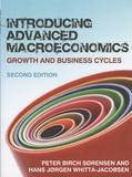Peter Birch Sorensen et Hans Jorgen Whitta-Jacobsen - Introducing Advanced Macroeconomics - Growth and Business Cycles.
