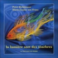 Peter Birkhäuser et Marie-Louise von Franz - La lumière sort des ténèbres.