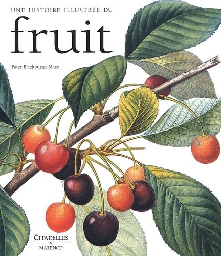 Peter Blackburne-Maze - Une histoire illustrée du fruit.