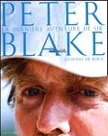 Peter Blake - La dernière aventure de Sir Peter Blake - Le journal de bord de Peter Blake. Expédition en Antarctique et en Amazonie.