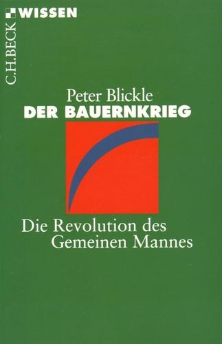 Peter Blickle - Der Bauernkrieg - Die Revolution des Gemeinen Mannes.