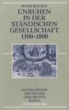 Peter Blickle - Unruhen in der ständischen Gesellschaft 1300-1800.