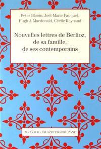 Peter Bloom et Joël-Marie Fauquet - Nouvelles lettres de Berlioz, de sa famille et de ses contemporains.
