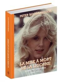 Peter Bogdanovich - La mise à mort de la licorne - Dorothy Stratten (1960-1980).