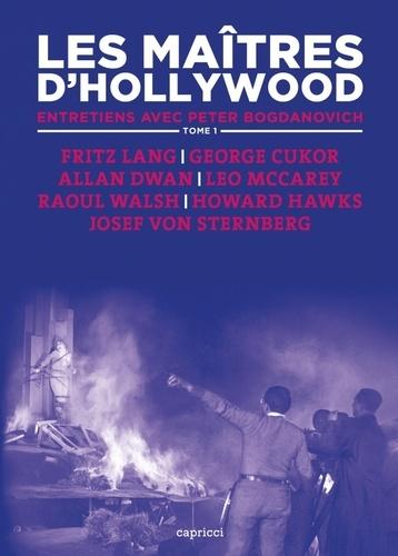 Les maîtres d'Hollywood. Tome 1, Fritz Lang, George Cukor, Allan Dwan, Leo McCarey, Raoul Walsh, Howard Hawks, Josef von Sternberg