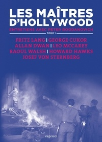 Peter Bogdanovich - Les maîtres d'Hollywood - Tome 1, Fritz Lang, George Cukor, Allan Dwan, Leo McCarey, Raoul Walsh, Howard Hawks, Josef von Sternberg.