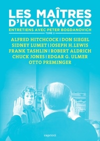 Peter Bogdanovich - Les maîtres d'Hollywood - Tome 2, Alfred Hitchcock, Don Siegel, Sidney Lumet, Joseph H. Lewis, Frank Tashlin, Robert Aldrich, Chuck Jones, Edgar G. Ulmer, Otto Preminger.