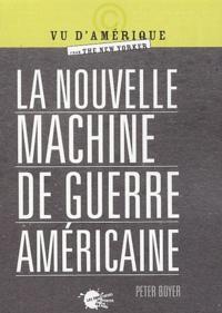 Peter Boyer - La nouvelle machine de guerre américaine.