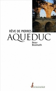 Peter Brannath - Aqueduc - Rêve de pierres.