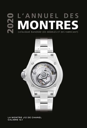 L'annuel des montres. Catalogue raisonné des modèles et des fabricants 20e année  Edition 2020