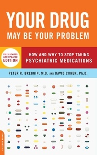 Peter Breggin et David Cohen - Your Drug May Be Your Problem - How and Why to Stop Taking Psychiatric Medications.