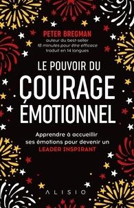 Ebook télécharger deutsch gratis Le pouvoir du courage émotionnel  - Apprendre à avoir des conversations difficiles et surmonter ses peurs pour réussir et devenir un leader inspirant
