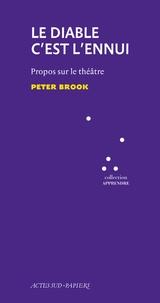 Peter Brook - Le diable c'est l'ennui.