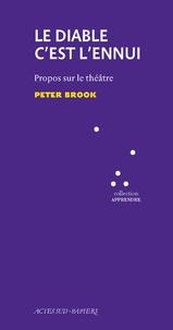 Peter Brook - Le diable c'est l'ennui - Propos sur le théâtre.