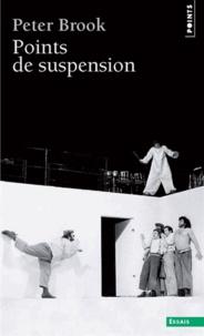 Peter Brook - Points de suspension.