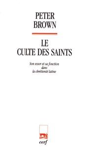 Peter Brown - Le culte des saints - Son essor et sa fonction dans la chrétienté latine.