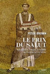 Peter Brown - Le prix du salut - Les chrétiens, l'argent et l'au-delà en Occident (IIIe-VIIe siècle).