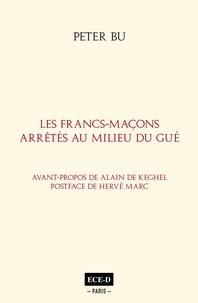 Peter Bu - Les Francs-Maçons arrêtés au milieu du Gué.