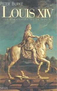 Peter Burke - Louis XIV - Les stratégies de la gloire.