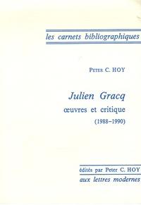Peter C. Hoy - Julien Gracq - Oeuvres et critique 1988-1990.