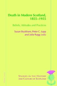 Peter c. Jupp et Susan Buckham - Death in Modern Scotland, 1855–1955 - Beliefs, Attitudes and Practices.
