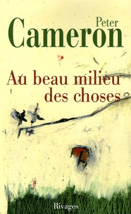 Peter Cameron - Au beau milieu des choses.