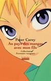 Peter Carey - Au pays des mangas avec mon fils.