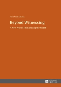 Peter chidi Okuma - Beyond Witnessing - A New Way of Humanising the World.