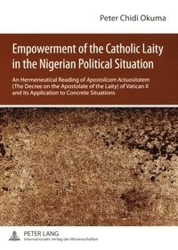 "Peter chidi Okuma - Empowerment of the Catholic Laity in the Nigerian Political Situation - An Hermeneutical Reading of Apostolicam Actuositatem (The Decree on the Apostolate of the Laity) of Vatican II and its Application to Concrete Situations""."