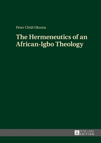 Peter chidi Okuma - The Hermeneutics of an African-Igbo Theology.