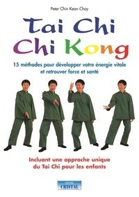 Tai Chi Chi Kong- 15 méthodes pour développer votre énergie vitale et retrouver force et santé - Peter Chin Kean Choy |