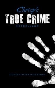 Peter Chrisp - Chrisp's True Crime Miscellany /anglais.